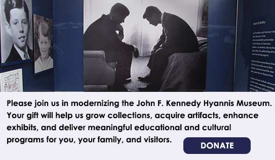 Your donation to the JFK Hyannis Museum will modernize exhibits and educational programs